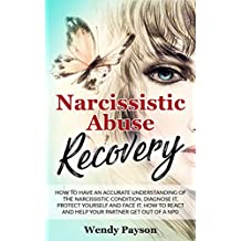 Narcissistic abuse recovery: How to have an accurate understanding of the narcissistic condition, diagnose it, protect yourself and face it. How to react and help your partner get out of a NPD