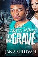 Taking Wifey to the Grave
