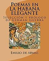 Poemas en La Habana Elegante/ Poems in the Elegant Havana: Antología/ Anthology