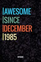 Awesome Since December 1985 Notebook: Vintage Lined Notebook / Journal Diary Gift, 120 Pages, 6x9, Soft Cover, Matte Finish For People Born In December 1985