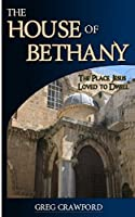 The House of Bethany: The Place Jesus Loved to Dwell