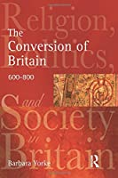 The Conversion of Britain (Religion, Politics and Society in Britain)