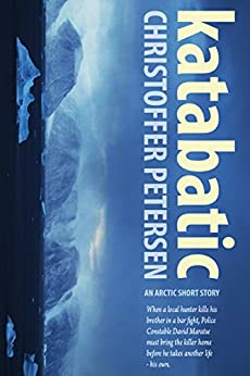 Katabatic: A short story of murder and shame in the Arctic (Arctic Shorts Book 1) by [Petersen, Christoffer ]