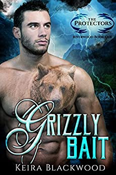 Grizzly Bait: A Bear Shifter Paranormal Romance (The Protectors of Riverwood Book 1) by [Blackwood, Keira]