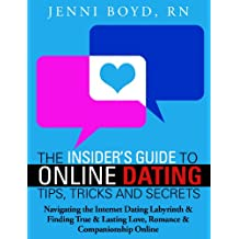 The Insider's Guide to Online Dating Tips, Tricks and Secrets - Relationships and Romance: Navigating the Internet Dating labyrinth and finding true and ... and Attracting the Perfect Man or Woman)
