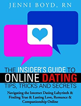The Insider's Guide to Online Dating Tips, Tricks and Secrets - Relationships and Romance: Navigating the Internet Dating labyrinth and finding true and ... and Attracting the Perfect Man or Woman) by [Boyd, Jenni]