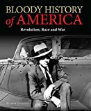 Bloody History of America: Revolution, Race and War (Bloody Histories)