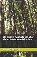 The House In The Woods, and other stories to read alone in the dark!