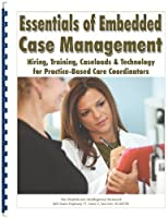 Essentials of Embedded Case Management: Hiring Training Caseloads and Technology for Practice-Based Care Coordinators [並行輸入品]