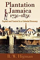 Plantation Jamaica 1750-1850: Capital and Control in a Colonial Economy