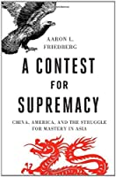 A Contest for Supremacy: China, America, and the Struggle for Mastery in Asia by Aaron L. Friedberg(2011-08-15)