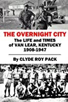The Overnight City: The Life and Times of Van Lear, Kentucky, 1908-1947