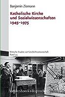 Katholische Kirche Und Sozialwissenschaften 1945-1975 (Kritische Studien Zur Geschichtswissenschaft)