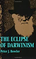 The Eclipse of Darwinism: Anti-Darwinian Evolution Theories in the Decades around 1900 by Peter J. Bowler(1992-02-01)