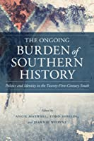 The Ongoing Burden of Southern History: Politics and Identity in the Twenty-First-Century South (Making the Modern South)