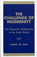 The Challenge of Modernity: The Quest for Authenticity in the Arab World