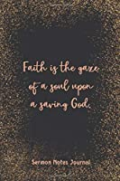 Faith Is The Gaze Of A Soul Upon A Saving God Sermon Notes Journal: Homily of the Catholic Mass Christian Workbook Inspirational Guide Take Notes Write Down Prayer Requests