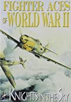 Fighter Aces of World War II: Knights in the Sky by -
