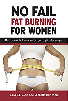 No Fail Fat Burning For Women: Get the transformation edge for your optimal physique. by [St. John, Skye, Burleson,Michelle]