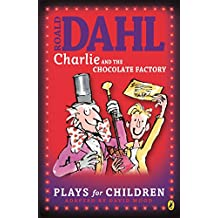 Charlie and the Chocolate Factory: Plays for Children (Charlie Bucket series)