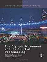 The Olympic Movement and the Sport of Peacemaking (Sport in the Global Society - Contemporary Perspectives)