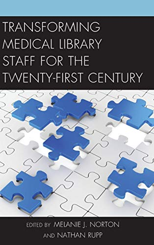 Download Transforming Medical Library Staff for the Twenty-First Century (Medical Library Association) 1442272198