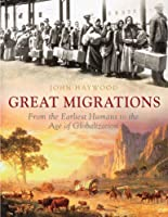 The Great Migrations: The 50 Greatest Migrations of Human History