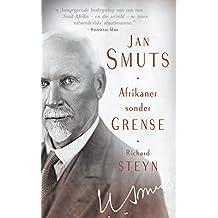 Jan Smuts: Afrikaner sonder grense (Afrikaans Edition)