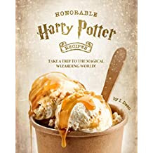 Honorable Harry Potter Recipes: Take A Trip to The Magical Wizarding World!