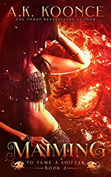 Maiming: A Reverse Harem Series (To Tame a Shifter Book 3) by [Koonce, A.K.]