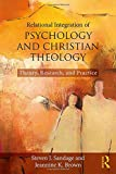 Relational Integration of Psychology and Christian Theology: Theory, Research, and Practice