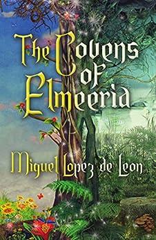 The Covens of Elmeeria by [Lopez de Leon, Miguel]