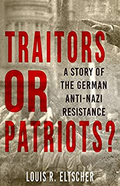 Traitors or Patriots?: A Story of the German Anti-Nazi Resistance