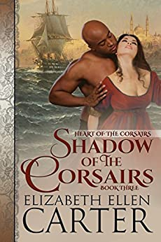 Shadow of the Corsairs (Heart of the Corsairs Book 3) by [Carter, Elizabeth Ellen, Publishing, Dragonblade]