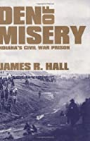 Den of Misery: Indiana's Civil War Prison