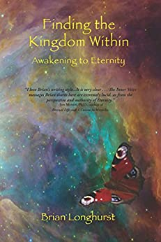 Finding the Kingdom Within: Awakening to Eternity (Kingdom series Book 2) by [Longhurst, Brian]