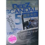 DeeZ SCANDAL 5 [DVD]