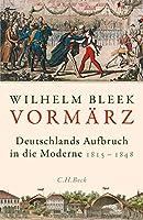 Vormaerz: Deutschlands Aufbruch in die Moderne