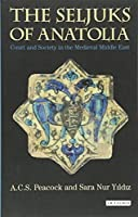 The Seljuks of Anatolia: Court and Society in the Medieval Middle East by Unknown(2015-06-30)