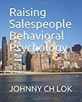 Raising Salespeople Behavioral Psychology