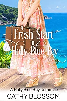 A Fresh Start In Holly Blue Bay (A Holly Blue Bay Romance Book 1) by [Blossom, Cathy]