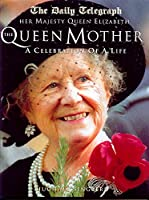Her Majesty Queen Elizabeth the Queen Mother: A Celebration of a Life (Daily Telegraph)