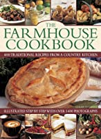 The Farmhouse Cookbook: 400 Traditional Recipes from a Country Kitchen