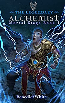 The Legendary Alchemist: Mortal Stage Book 1 by [White, Benedict]