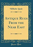 Antique Rugs from the Near East (Classic Reprint)