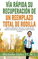 Cómo Eliminar El Dolor Y La Medicina Para El Dolor De La Manera Más Rápida Posible / Fast Track Your Recovery from a Total Knee Replacement