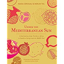 Under the Mediterranean Sun: A food journey from Northern Africa to Southern Europe and the Middle East