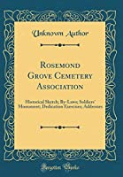 Rosemond Grove Cemetery Association: Historical Sketch; By-Laws; Soldiers' Monument; Dedication Exercises; Addresses (Classic Reprint)