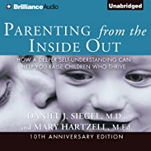 Parenting from the Inside Out: How a Deeper Self-Understanding Can Help You Raise Children Who ThriveHow a Deeper Self-Understanding Can Help You Raise Children Who Thrive