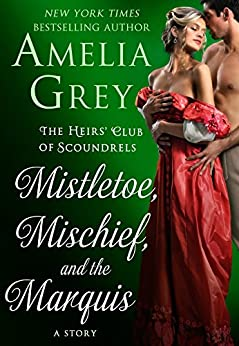 Mistletoe, Mischief, and the Marquis: The Heirs' Club of Scoundrels: A Story by [Grey, Amelia]